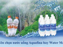Nên chọn nước uống Aquafina hay Water Max