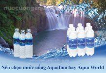 Nên chọn nước uống Aquafina hay Aqua World